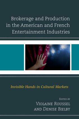 Brokerage and Production in the American and French Entertainment Industries: Invisible Hands in Cultural Markets