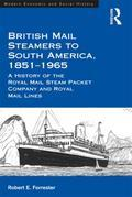 British Mail Steamers to South America, 1851-1965: A History of the Royal Mail Steam Packet Company and Royal Mail Lines