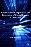 British and Irish Experiences and Impressions of Central Europe, c.1560-1688