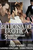 BILLIONAIRE EROTICA - 3 Sexy, Sensual Stories!