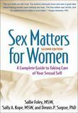 Sex Matters for Women, Second Edition: A Complete Guide to Taking Care of Your Sexual Self
