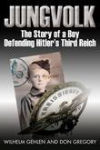 Jungvolk: The Story of a Boy Defending Hitler's Reich
