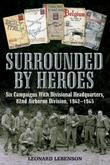 Surrounded by Heroes: Six Campaigns with Divisional Headquarters, 82d Airborne, 1942 - 1945