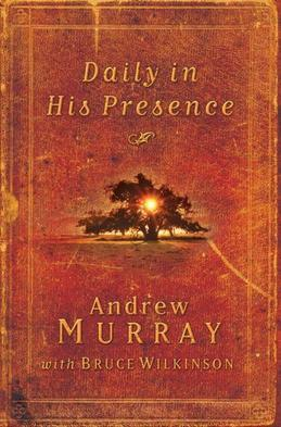 Daily in His Presence: A Classic Devotional from One of the Most Powerful Voices of the NineteenthCentury