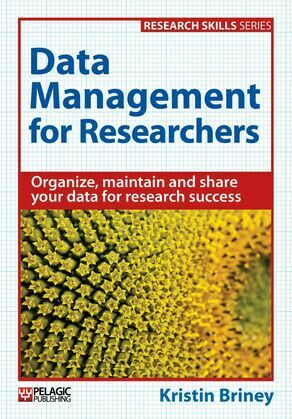 Data Management for Researchers: Organize, maintain and share your data for research success