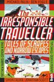 The Irresponsible Traveller: Tales of scrapes and narrow escapes