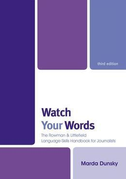 Watch Your Words: The Rowman & Littlefield Language-Skills Handbook for Journalists