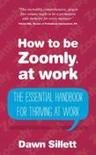 How to be Zoomly at work: The essential handbook for thriving at work