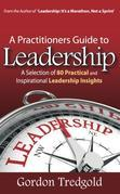 A Practitioners Guide to Leadership: A Selection of 80 Practical and Inspirational Leadership Insights