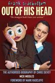 Frank Sidebottom - Out of His Head: The Authorised Biography of Chris Sievey