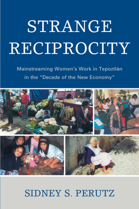 Strange Reciprocity: Mainstreaming Women's Work in Tepotzlan in the 'Decade of the New Economy'