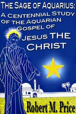 The Sage of Aquarius: A Centennial Study of the Aquarian Gospel of Jesus the Christ