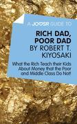 A Joosr Guide to... Rich Dad, Poor Dad by Robert T. Kiyosaki: What the Rich Teach their Kids About Money that the Poor and Middle Class Do Not!