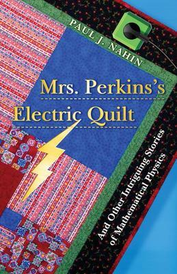 Mrs. Perkins's Electric Quilt: And Other Intriguing Stories of Mathematical Physics