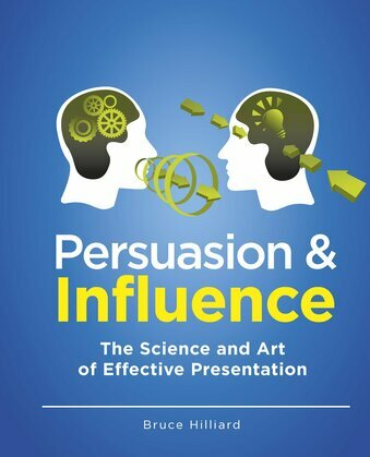 Persuasion and Influence: The Science and Art of Effective Presentation