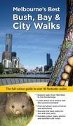 Melbourne's Best Bush, Bay & City Walks: The full-colour guide to over 40 fantastic walks