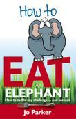 How to Eat an Elephant: How to Tackle Any Challenge...and Succeed