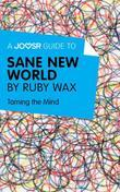 A Joosr Guide to... Sane New World by Ruby Wax: Taming the Mind
