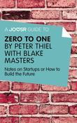 A Joosr Guide to... Zero to One by Peter Thiel: Notes on Start Ups, or How to Build the Future