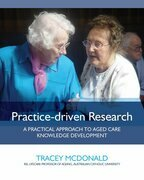Practice-driven Research: A practical approach to aged care knowledge development
