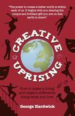 Creative Uprising: How to make a living and make a difference doing what you love