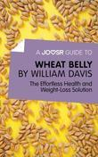 A Joosr Guide to... Wheat Belly by William Davis: The Effortless Health and Weight-Loss Solution