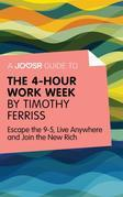 A Joosr Guide to... The 4-Hour Work Week by Timothy Ferriss: Escape the 9-5, Live Anywhere and Join the New Rich
