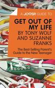 A Joosr Guide to... Get Out of My Life by Tony Wolf and Suzanne Franks: The Best-Selling Parent's Guide to the New Teenager