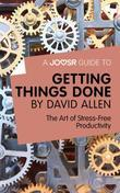A Joosr Guide to... Getting Things Done by David Allen: The Art of Stress-Free Productivity