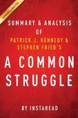A Common Struggle: A Personal Journey Through the Past and Future of Mental Illness and Addiction by Patrick J. Kennedy and Stephen Fried | Summary &