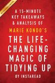 Guide to Marie Kondo's The Life-Changing Magic of Tidying Up by Instaread: The Japanese Art of Decluttering and Organizing by Marie Kondo | Key Takeaw