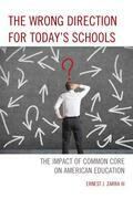 The Wrong Direction for Today's Schools: The Impact of Common Core on American Education