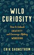 Wild Curiosity: How to Unleash Creativity and Encourage Lifelong Wondering
