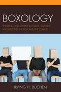 Boxology: Thinking and Working Inside, Outside, and Beyond the Box and the Cubicle