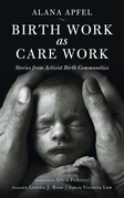 Birth Work as Care Work: Stories from Activist Birth Communities