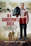 In a Guardsman's Boots: A Boy Soldier's Adventures from the Streets of 1920s Dublin to Buckingham Palace, WWII and the Egyptian Revolution