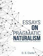 Essays On Pragmatic Naturalism: Discourse Relativity, Religion, Art, and Education