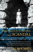 Archaeology, Sexism, and Scandal: The Long-Suppressed Story of One Woman's Discoveries and the Man Who Stole Credit for Them