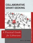 Collaborative Grant-Seeking: A Practical Guide for Librarians