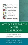 Action Research in the Classroom: Helping Teachers Assess and Improve their Work