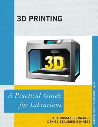3D Printing: A Practical Guide for Librarians