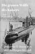 Die grauen Wölfe des Kaisers - Deutsche U-Boote von den Anfängen bis 1918