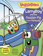LarryBoy and the Foolish Fig from Faraway