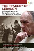 Tragedy of Lebanon: Christian Warlords, Israeli Adventurers, and American Bunglers