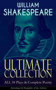 WILLIAM SHAKESPEARE Ultimate Collection: ALL 38 Plays & Complete Poetry (Including the Biography of the Author)
