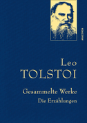 Leo Tolstoi - Gesammelte Werke. Die Erzählungen