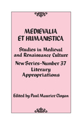 Medievalia et Humanistica, No. 37: Studies in Medieval and Renaissance Culture: Literary Appropriations