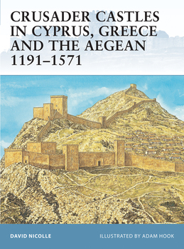 Crusader Castles in Cyprus, Greece and the Aegean 1191Â?1571