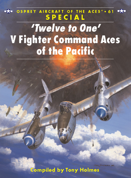 Â?Twelve to OneÂ? V Fighter Command Aces of the Pacific
