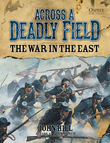 Across A Deadly Field: The War in the East